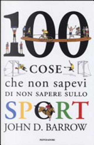 100 cose che non sapevi di non sapere sullo sport by John D. Barrow