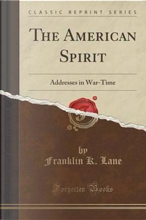 The American Spirit by Franklin K. Lane