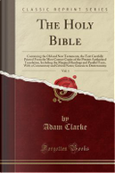 The Holy Bible, Vol. 1 by Adam Clarke