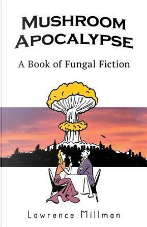 Mushroom Apocalypse by Lawrence Millman