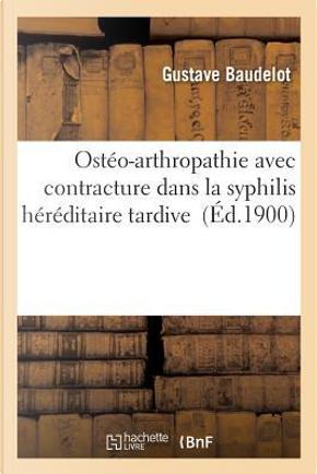 Osteo-Arthropathie avec Contracture Dans la Syphilis Hereditaire Tardive by Baudelot-G