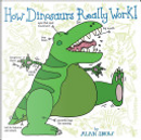 How Dinosaurs Really Work! by Alan Snow