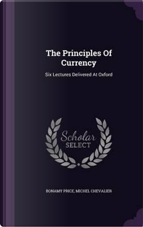 The Principles of Currency by Bonamy Price
