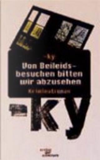 Von Beileidsbesuchen bitten wir abzusehen. Kriminalroman by Horst Bosetzky