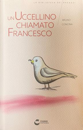 Un uccellino chiamato Francesco by Bruno Concina