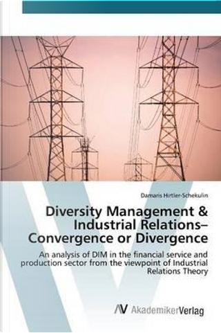 Diversity Management & Industrial Relations– Convergence or Divergence by Damaris Hirtler-Schekulin