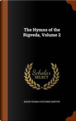 The Hymns of the Rigveda, Volume 2 by Ralph Thomas Hotchkin Griffith