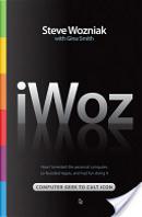 iWoz: Computer Geek to Cult Icon by Steve Wozniak