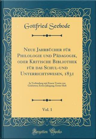 Neue Jahrbücher für Philologie und Pädagogik, oder Kritische Bibliothek für das Schul-und Unterrichtswesen, 1831, Vol. 1 by Gottfried Seebode