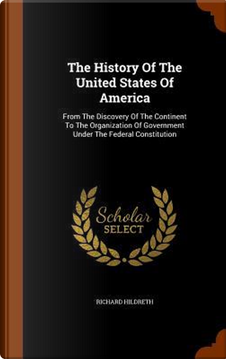 The History of the United States of America by Professor Richard Hildreth