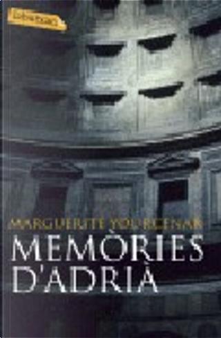 """Memòries d'Adrià ; seguit de, Quadern de notes de les """"Memòries d'Adrià"""" by Marguerite Yourcenar"""