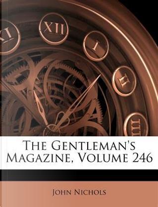 The Gentleman's Magazine, Volume 246 by John Nichols