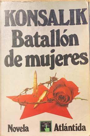 Batallón de mujeres by Heinz G. Konsalik