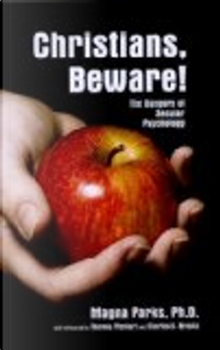 Christians, Beware by Ph.D., Magna Parks