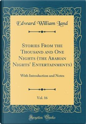 Stories From the Thousand and One Nights (the Arabian Nights' Entertainments), Vol. 16 by Edward William Land