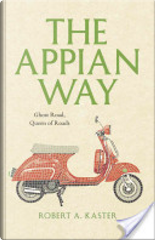 The Appian Way by Robert A. Kaster