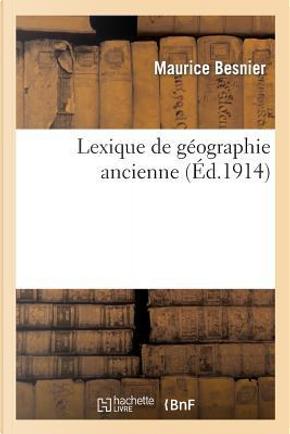 Lexique de Geographie Ancienne by Besnier-M
