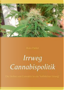 Irrweg Cannabispolitik by heinz Duthel