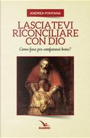 Lasciatevi riconciliare con Dio by Andrea Fontana