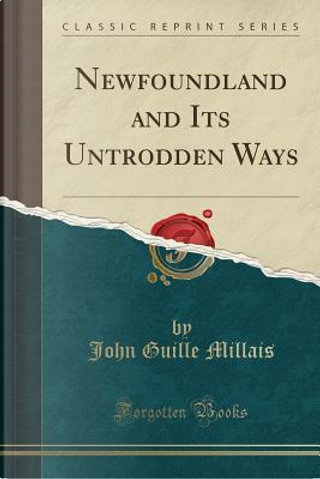 Newfoundland and Its Untrodden Ways (Classic Reprint) by John Guille Millais