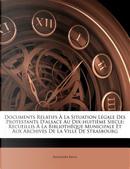 Documents Relatifs La Situation L Gale Des Protestants D'Alsace Au Dix-Huiti Me Siecle by Rodolphe Reuss