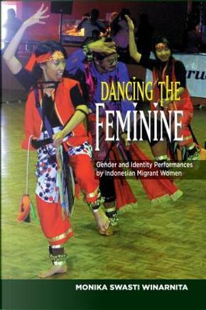 Dancing the Feminine by Monika Swasti Winarnita