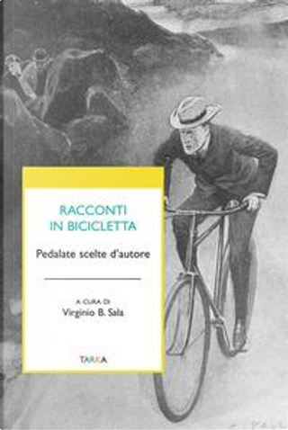 Racconti in bicicletta. Pedalate scelte d'autore by Virginio B. Sala
