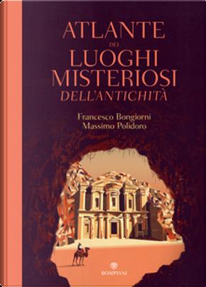 Atlante dei luoghi misteriosi dell'antichità by Francesco Bongiorni, Massimo Polidoro