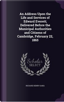 An Address Upon the Life and Services of Edward Everett; Delivered Before the Municipal Authorities and Citizens of Cambridge, February 22, 1865 by Richard Henry Dana