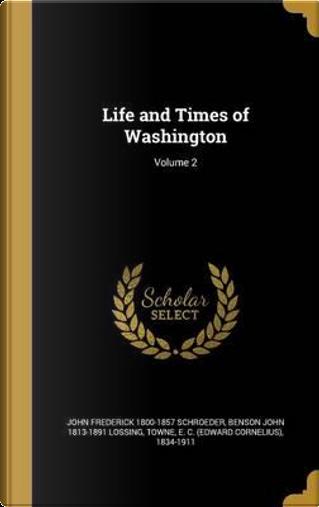 LIFE & TIMES OF WASHINGTON V02 by John Frederick 1800-1857 Schroeder