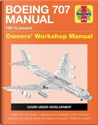 Haynes Boeing 707 1957 to Present Owners' Workshop Manual by Charles Kennedy