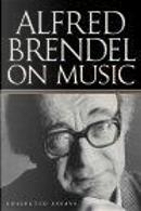 Alfred Brendel on Music by Alfred Brendel