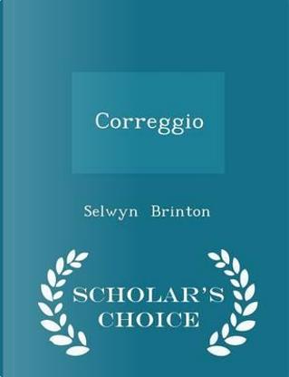 Correggio - Scholar's Choice Edition by Selwyn Brinton