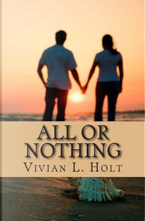 All or Nothing by Vivian L. Holt