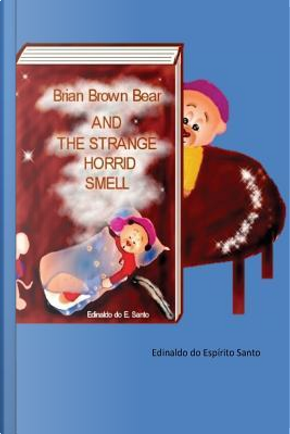 Brian Brown Bear and the Strange Horrid Smell by Edinaldo Do Espírito Santo