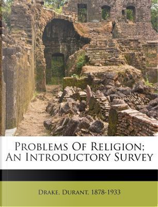 Problems of Religion; An Introductory Survey by Durant Drake