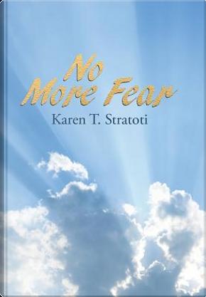 No More Fear by Karen T. Stratoti