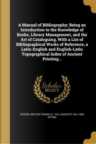 MANUAL OF BIBLIOGRAPHY BEING A by Giuseppe 1841-1898 Ottino