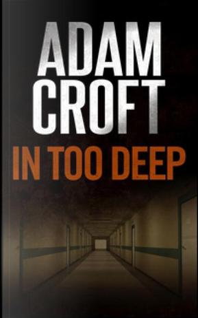 In Too Deep by Adam Croft
