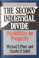 The Second Industrial Divide by Charles F. Sabel, Michael J. Piore