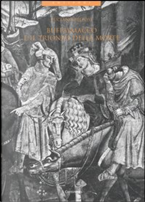 Buffalmacco e il trionfo della morte by Luciano Bellosi