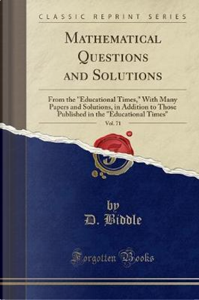 Mathematical Questions and Solutions, Vol. 71 by D. Biddle