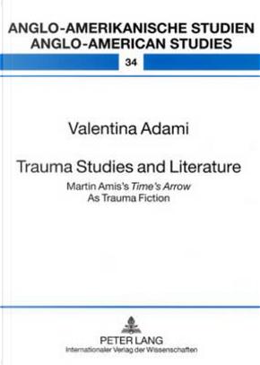 Trauma Studies and Literature by Valentina Adami