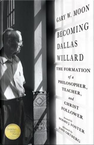 Becoming Dallas Willard by Gary W. Moon