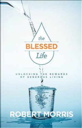 The Blessed Life by Robert Morris