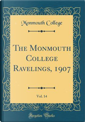 The Monmouth College Ravelings, 1907, Vol. 14 (Classic Reprint) by Monmouth College