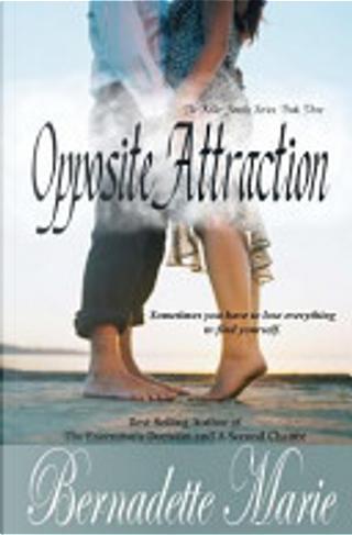 Opposite Attraction by Bernadette Marie