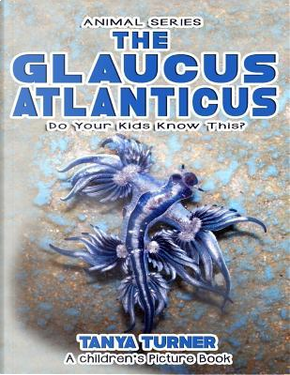 The Glaucus Atlanticus by Tanya Turner