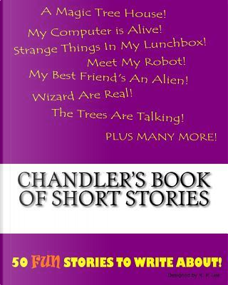 Chandler's Book of Short Stories by K. P. Lee