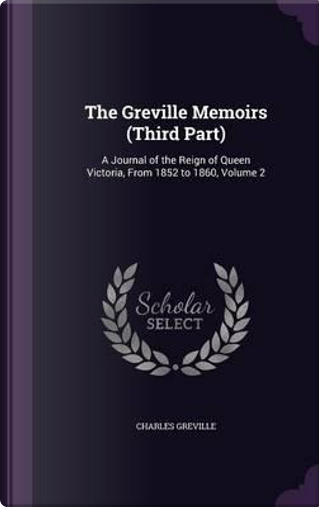 The Greville Memoirs (Third Part) by Charles Greville